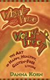 Wheat-Free, Worry-Free: The Art of Happy, Healthy, Gluten-Free Living