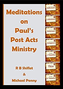 Meditations on Paul's Post Acts Ministry by [Penny, Michael, Shiflet, R B]