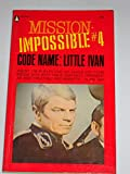 Code Name: Little Ivan (Mission Impossible #4)