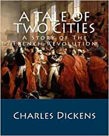 """the french revolution in the novel a tale of two cities by charles dickens I've been meaning to read a tale of two cities """"a tale of two cities"""" by charles dickens set before and during the french revolution and follows the."""