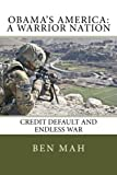 Obama's America: a Warrior Nation, Ben Mah, 1489544348