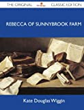 Rebecca of Sunnybrook Farm - The Original Classic Edition