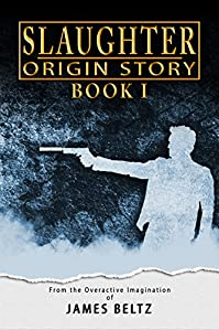 Slaughter: Origin Story by James Beltz ebook deal