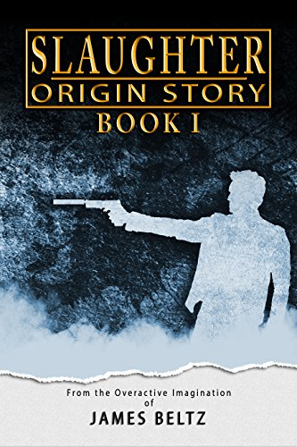 Slaughter origin story dj slaughter book 1 kindle edition by slaughter origin story dj slaughter book 1 by beltz james fandeluxe Image collections