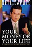 Your Money or Your Life, Neil Cavuto, 0061136999