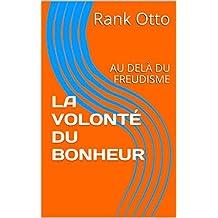 LA VOLONTÉ DU BONHEUR: AU DELÀ DU FREUDISME (French Edition)