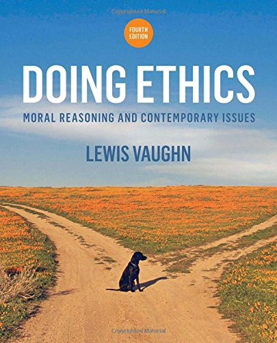 393265412 - Doing Ethics: Moral Reasoning and Contemporary Issues (Fourth Edition)