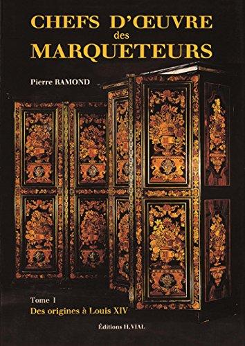 Chefs-d'oeuvre des marqueteurs - Tome 1 - Des origines à Louis XIV