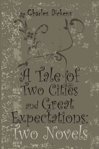 A Tale of Two Cities and Great Expectations: Two Novels Charles Dickens