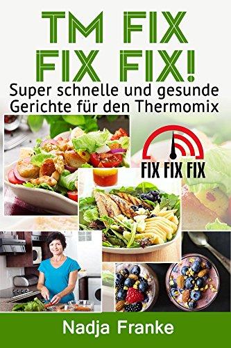 Tm Fix Fix Fix Super Schnelle Und Gesunde Gerichte Fur Den