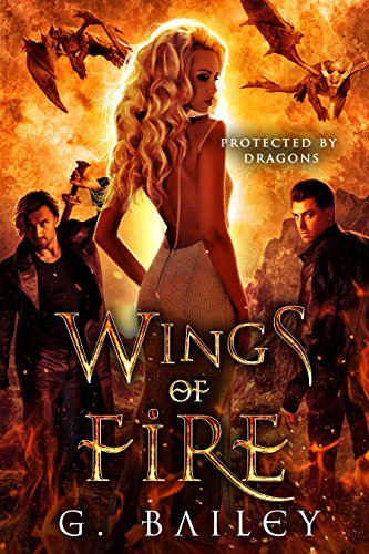 Wings of Fire: A Reverse Harem Paranormal Romance. (Protected by Dragons Book 2) by [Bailey, G.]