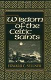 Wisdom of the Celtic Saints, Edward C. Sellner, 0877934924