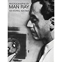 Photographs by Man Ray: 105 Works, 1920-1934