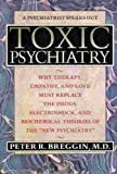 Toxic Psychiatry Vol. 1 : Psychiatry's Assault on the Brain with Drugs and Electroshock, Breggin, Peter R., 0312059752