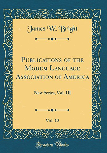 Publications of the Modem Language Association of America, Vol. 10: New Series, Vol. III (Classic Reprint) by Forgotten Books