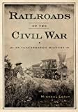 Railroads of Civil War, Michael Leavy, 1594161194