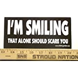 I'm Smiling That Alone Should Scare You Bumper Sticker / Decal