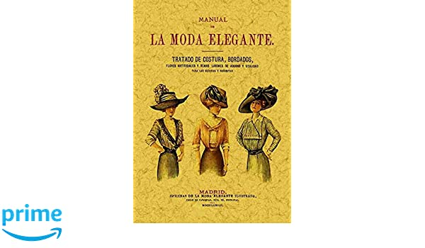 Manual de la moda elegante. Edicion Facsimilar (Spanish Edition): Anonimo: 9788497611923: Amazon.com: Books