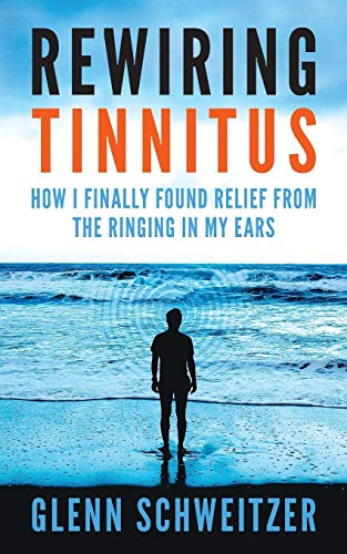 Rewiring-Tinnitus-How-I-Finally-Found-Relief-From-The-Ringing-In-My-Ears-1st-Edition