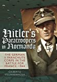 Hitler's Paratroopers in Normandy: The German II Parachute Corps in the Battle for France, 1944