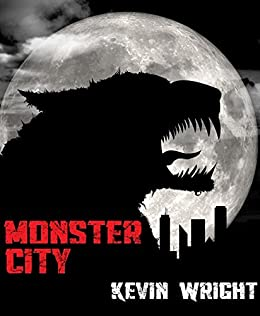 Monster City: An Urban Fantasy Horror by [Wright, Kevin]