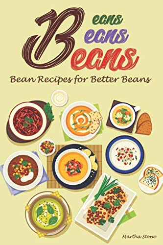 Beans, Beans, Beans: Bean Recipes for Better Beans by Martha Stone
