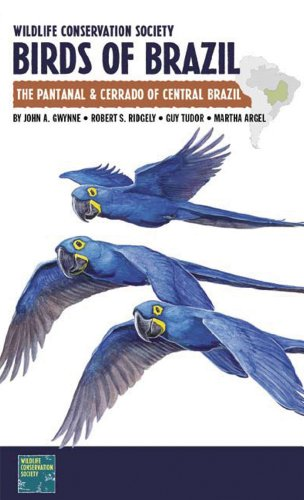 (Wildlife Conservation Society Birds of Brazil: The Pantanal and Cerrado of Central Brazil (A Field Guide))