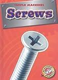 Screws (Blastoff! Readers: Simple Machines) (Blastoff Readers. Level 4)