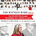 The Witness Wore Red: The 19th Wife Who Brought Polygamous Cult Leaders to Justice Audiobook by Rebecca Musser, M. Bridget Cook Narrated by Rebecca Musser