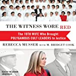 The Witness Wore Red: The 19th Wife Who Brought Polygamous Cult Leaders to Justice | Rebecca Musser,M. Bridget Cook