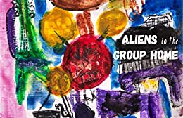 Aliens in the Group Home (Cow Tipping Press Book 14) by [Authors, Various]