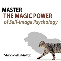 Master the Magic Power of Self-Image Psychology