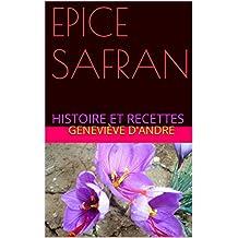 EPICE   SAFRAN: HISTOIRE ET RECETTES (French Edition)