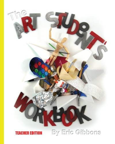 The Art Student's Workbook - Teacher Edition: A Classroom Companion For Painting, Drawing, And Sculpture
