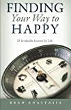 Finding Your Way to Happy: 25 Invaluable Lessons for Life