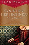 Courting Her Highness: The Story of Queen Anne (A Novel of the Stuarts)