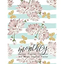 Monthly Budget Planner Organizer and Weekly Expense Tracker: Monthly Financial Budget Planner, 2018 Bill Organizer Notebook, Budget Organizer, Bill Paying Notebook, Business Money Personal Finance Journal Planning
