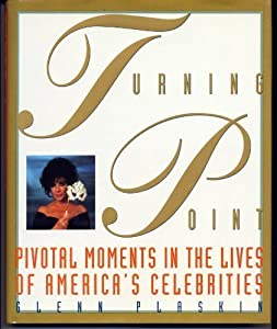 the turning point pivotal moments in the lives of americas celebrities