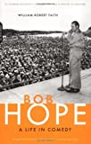 Front cover for the book Bob Hope: A Life in Comedy by William Robert Faith