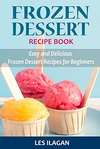 Download frozen dessert recipe book easy and delicious frozen download frozen dessert recipe book easy and delicious frozen dessert recipes for beginners book pdf audio idovjhtyb forumfinder Images