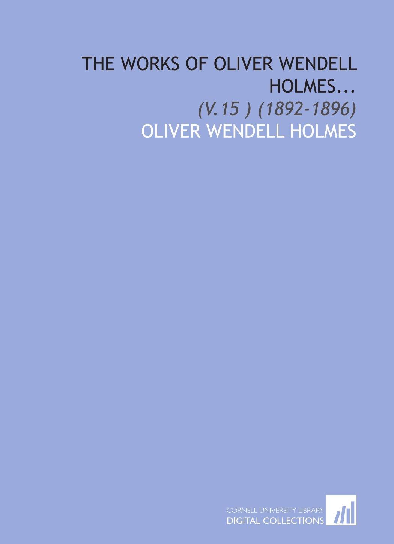 Download The Works of Oliver Wendell Holmes...: (V.15 ) (1892-1896) PDF