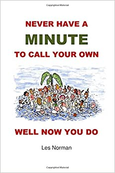 Never Have A Minute Of Your Own: Well Now You Have