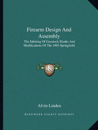 Firearm Design And Assembly: The Inletting Of Gunstock Blanks And Modifications Of The 1903 Springfield - Collection Gunstock
