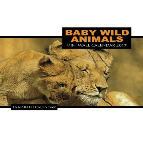 Baby Wild Animals Mini Wall Calendar 2017: 16 Month Calendar pdf