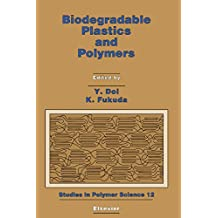 Biodegradable Plastics and Polymers: Proceedings of the Third International Scientific Workshop on Biodegradable Plastics and Polymers, Osaka, Japan, November 9-11, 1993 (Studies in Polymer Science)