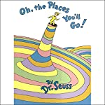Oh, the Places You'll Go!  | Dr. Seuss