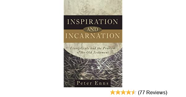 Inspiration and incarnation evangelicals and the problem of the inspiration and incarnation evangelicals and the problem of the old testament peter enns 9780801027307 amazon books fandeluxe Choice Image