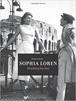 Sophia Loren: Moulding the Star by Pauline Small (2009-09-18)
