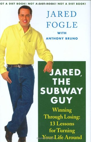 Jared, the Underpass Guy: Winning Through Losing: 13 Lessons for Turning Your Life Around