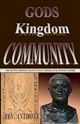 GOD'S KINGDOM COMMUNITY: THE DIVINE ORDER OF THE EGYPTIAN EMPIRE & THE ROMAN EMPIRE